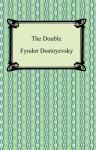 The Double - Fyodor Dostoyevsky, Constance Garnett