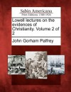 Lowell Lectures on the Evidences of Christianity. Volume 2 of 2 - John Gorham Palfrey