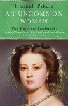 An Uncommon Woman: The Empress Frederick (Women in History) - Hannah Pakula