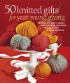 50 Knitted Gifts for Year-Round Giving: Designs for Every Season and Occasion Featuring Universal Yarn Deluxe Worsted - The Editors of Sixth&Spring Books