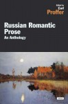 Russian Romantic Prose: An Anthology - Carl R. Proffer