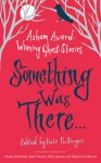 Something Was There . . .: Asham Award-winning Ghost Stories - Kate Pullinger