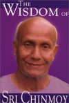 The Wisdom Of Sri Chinmoy - Sri Chinmoy