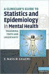 A Clinician's Guide to Statistics and Epidemiology in Mental Health: Measuring Truth and Uncertainty - Nassir Ghaemi