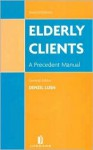 Elderly Clients: A Precedent Manual (Second Edition) - David Bishop, Helen Clarke, Denzil Lush, Penny Letts
