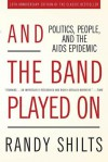 And the Band Played On: Politics, People, and the AIDS Epidemic, 20th-Anniversary Edition - Randy Shilts