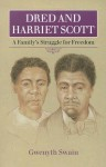 Dred and Harriett Scott: A Family's Struggle For Freedom - Gwenyth Swain