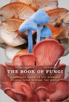 The Book of Fungi: A Life-Size Guide to Six Hundred Species From Around The World - Peter Roberts, Shelley Evans