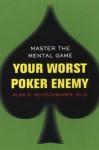 Your Worst Poker Enemy: Master The Mental Game - Alan N. Schoonmaker