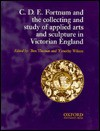 C.D.E. Fortnum and the Collecting and Study of Applied Arts and Sculpture in Victorian England - Ben Thomas