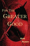 For the Greater Good - Bob Perry