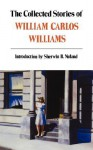 The Collected Stories of William Carlos Williams - William Carlos Williams, Sherwin B. Nuland
