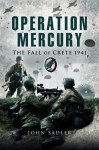 Operation Mercury: The Fall of Crete 1941 - John Sadler