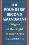 The Founders' Second Amendment: Origins of the Right to Bear Arms (Independent Studies in Political Economy) - Stephen P. Halbrook