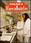 A Career In Health Care (Getting Ready For Careers) - Bill Lund
