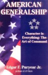 American Generalship: Character Is Everything: The Art of Command - Edgar Puryear, Edgar F. Puryear Jr.