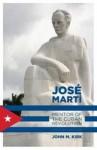 Jos Mart: Mentor of the Cuban Revolution - John M. Kirk
