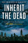 Inherit the Dead - Heather Graham, Lee Child, Val McDermid, Max Allan Collins, Lisa Unger, Marcia Clark, Bryan Gruley, Jonathan Santlofer, Dana Stabenow, Sarah Weinman, C.J. Box, Ken Bruen, S.J. Rozan, Charlaine Harris, Alafair Burke, John Connolly, James Grady, Stephen L. Carter, Mark Billi