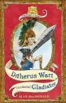 Ditherus Wart: (Accidental) Gladiator (History Of Warts) - Alan MacDonald