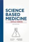 Science-Based Medicine: Guide to Critical Thinking - David Gorski, Mark Crislip, Steven Novella