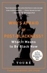 Who's Afraid of Post-Blackness?: What It Means to Be Black Now - Touré, Michael Eric Dyson