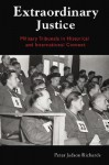 Extraordinary Justice: Military Tribunals in Historical and International Context - Peter Richards