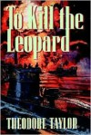 To Kill the Leopard - Theodore Taylor, Helen Anthony Taylor