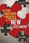 Putting Together the Puzzle of the New Testament - Bill Jones