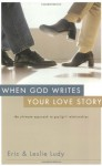 When God Writes Your Love Story: The Ultimate Approach to Guy/Girl Relationships (paperback) - Eric Ludy, Leslie Ludy