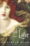 Mortal Love: A Novel - Elizabeth Hand