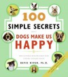 100 Simple Secrets Why Dogs Make Us Happy: The Science Behind What Dog Lovers Already Know - David Niven
