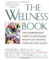 Wellness Book: The Comprehensive Guide to Maintaining Health and Treating Stress-Related Illness - Herbert Benson, New England Deaconess Hospital & Harvard, Eileen M. Stuart