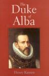 The Duke of Alba - Henry Kamen