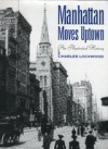 Manhattan Moves Uptown: An Illustrated History - Charles Lockwood