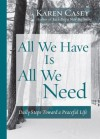 All We Have Is All We Need: Daily Steps Toward a Peaceful Life - Karen Casey