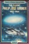 The Classic Philip Jose Farmer 1952-1964 - Philip José Farmer