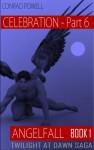 Celebration: Part 6 of Angelfall - Conrad Powell