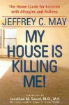 My House Is Killing Me!: The Home Guide for Families with Allergies and Asthma - Jeffrey C. May