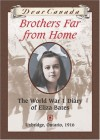 Dear Canada: Brothers Far From Home: The World War I Diary of Eliza Bates - Jean Little