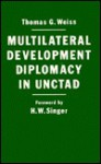 Multilateral Development Diplomacy in UNCTAD: The Lessons of Group Negotiations, 1964-84 - Thomas G. Weiss