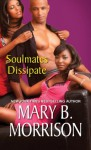 Soulmates Dissipate - Mary B. Morrison