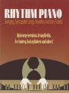 Rhythm Piano: Swinging, Syncopated Songs, Novelties and Ivory Ticklers - Alfred A. Knopf Publishing Company, Irving Berlin, Zez Confrey, Lucky Roberts