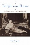 Twilight Over Burma: My Life as a Shan Princess (Kolowalu Books) - Inge Sargent