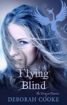 Flying Blind (The Dragon Diaries #1) - Deborah Cooke