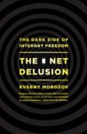 The Net Delusion: The Dark Side of Internet Freedom - Evgeny Morozov