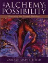 The Alchemy of Possibility: Reinventing Your Personal Mythology - Carolyn Mary Kleefeld