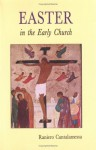 Easter in the Early Church: An Anthology of Jewish and Early Christian Texts - Raniero Cantalamessa