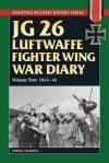 JG 26 Luftwaffe Fighter Wing War Diary, Volume One: 1939-42 - Donald Caldwell