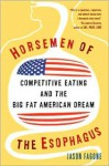 Horsemen of the Esophagus: Competitive Eating and the Big Fat American Dream - Jason Fagone