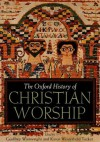 The Oxford History of Christian Worship - Geoffrey Wainwright, Karen B. Westerfield Tucker